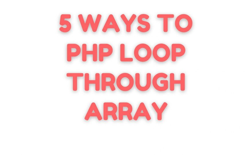 5 Ways To PHP Loop Through Array