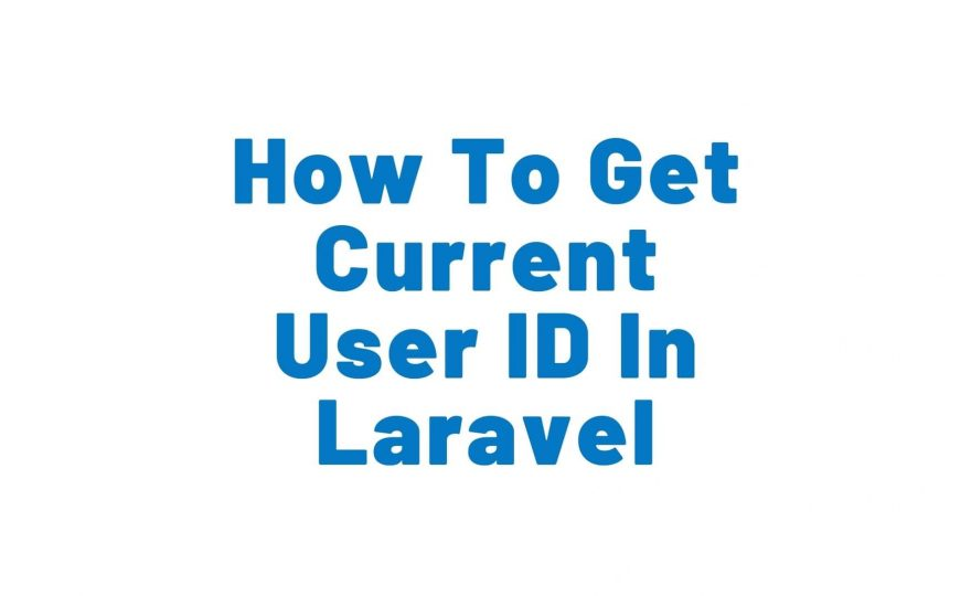 How To Get Current User ID In Laravel