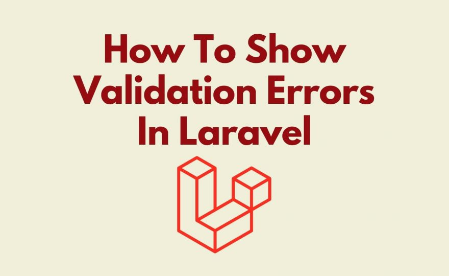 How To Show Validation Errors In Laravel