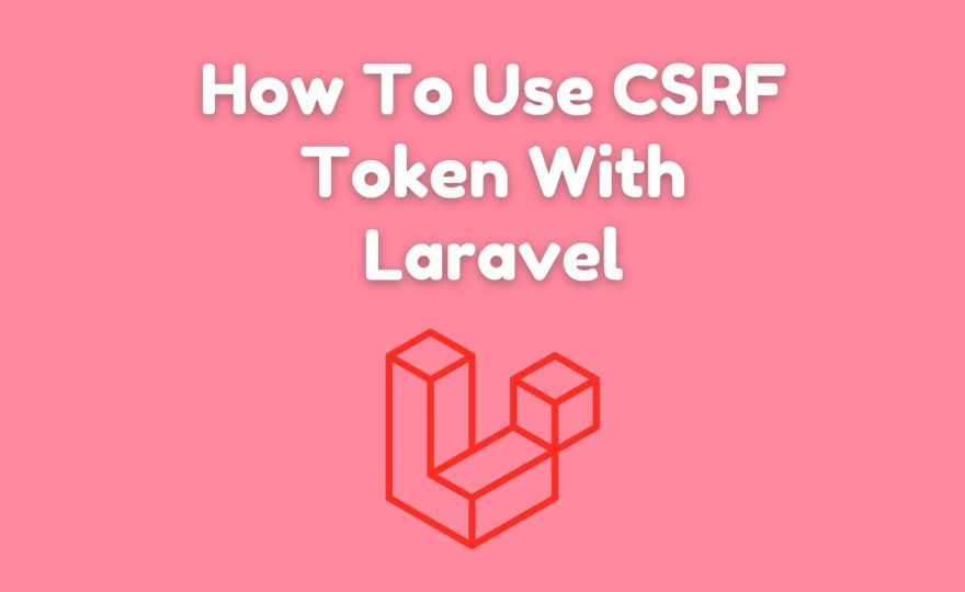 How To Use CSRF Token in Laravel